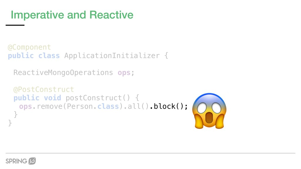 Imperative and Reactive @Component public class...