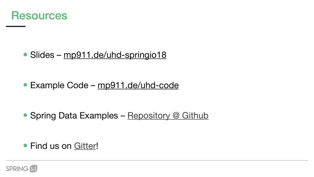 Resources •Slides – mp911.de/uhd-springio18  •E...