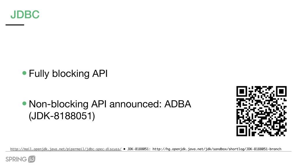 JDBC •Fully blocking API  •Non-blocking API ann...