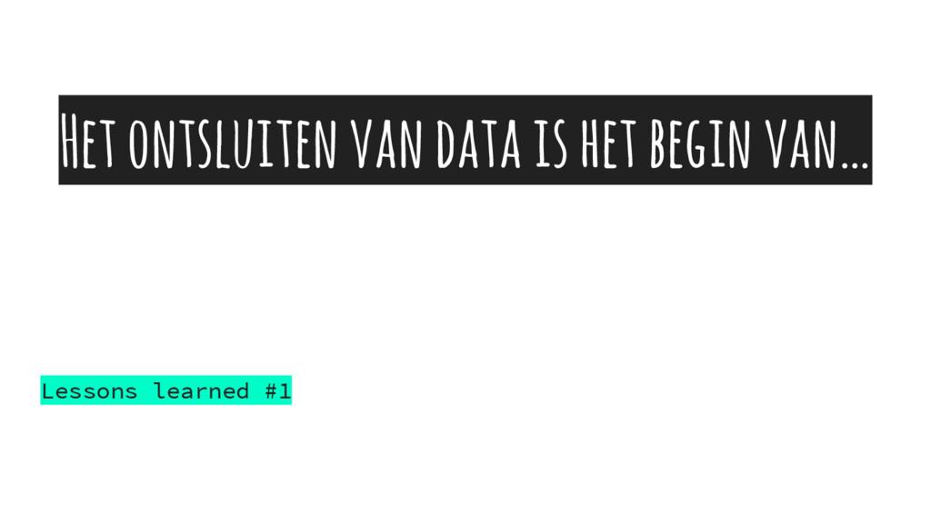 Het ontsluiten van data is het begin van… Lesso...