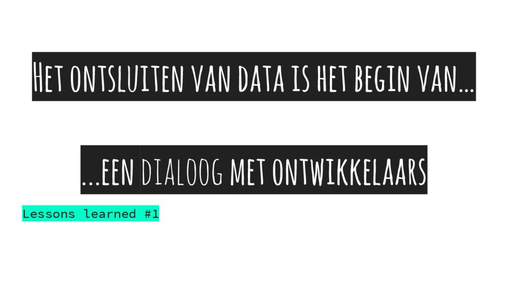 Het ontsluiten van data is het begin van… ...ee...