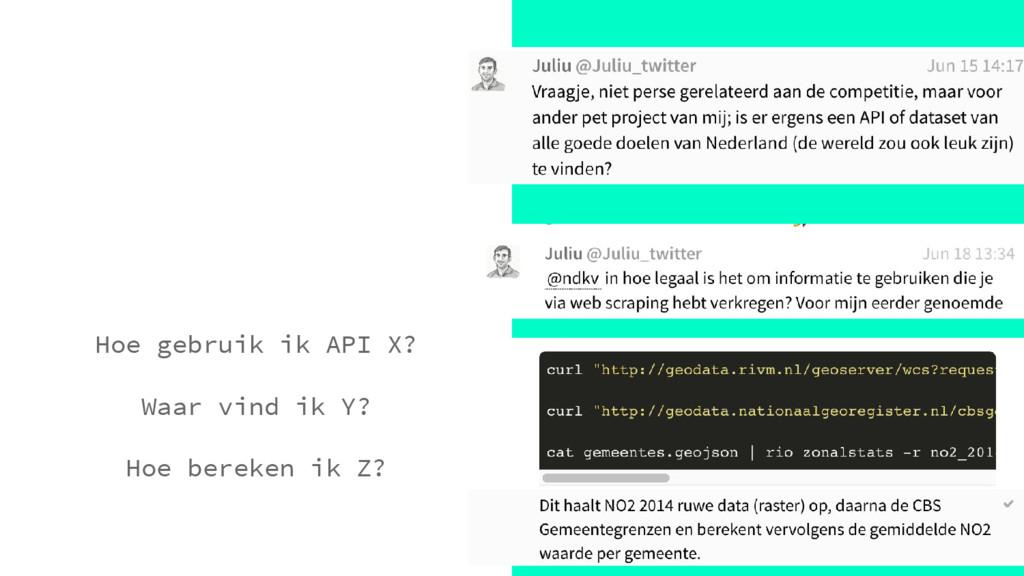 Hoe gebruik ik API X? Waar vind ik Y? Hoe berek...