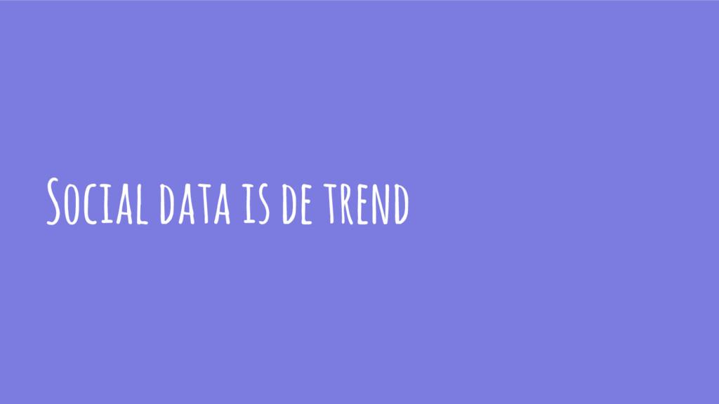 Social data is de trend
