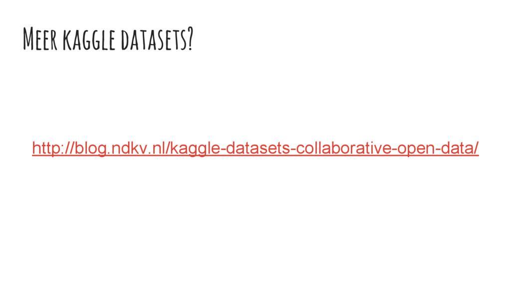 Meer kaggle datasets? http://blog.ndkv.nl/kaggl...