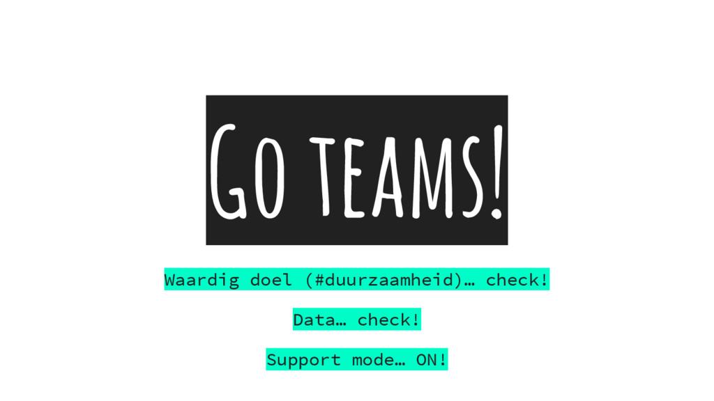 Go teams! Waardig doel (#duurzaamheid)… check! ...