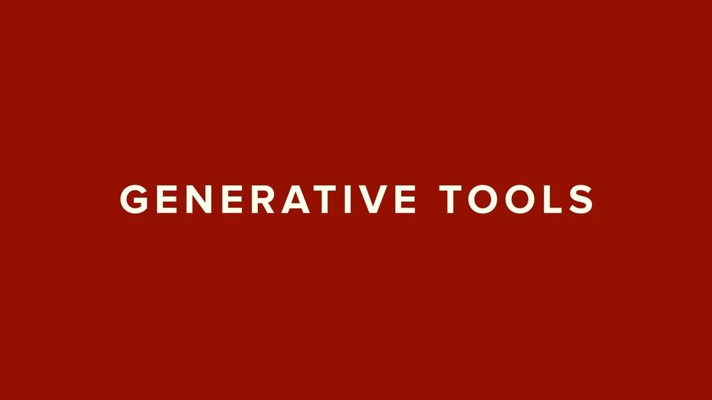 GENERATIVE TOOLS