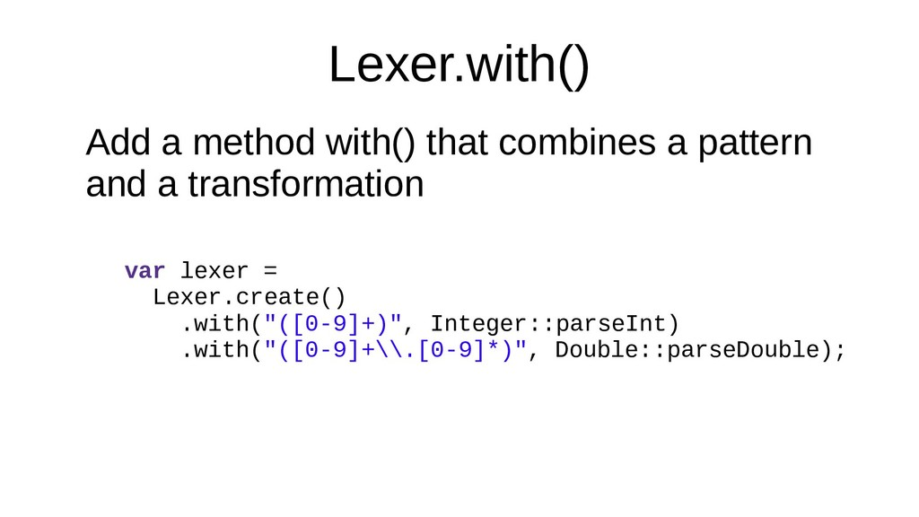 Lexer.with() Add a method with() that combines ...