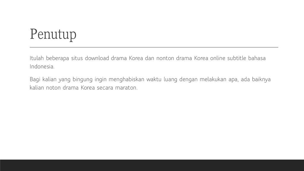 Penutup Itulah beberapa situs download drama Ko...