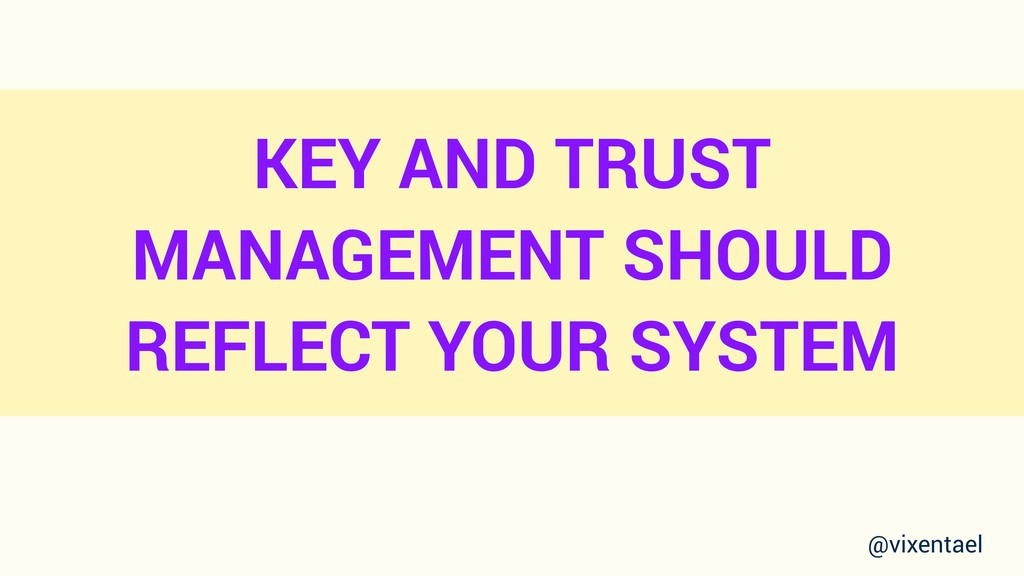 KEY AND TRUST MANAGEMENT SHOULD REFLECT YOUR SY...