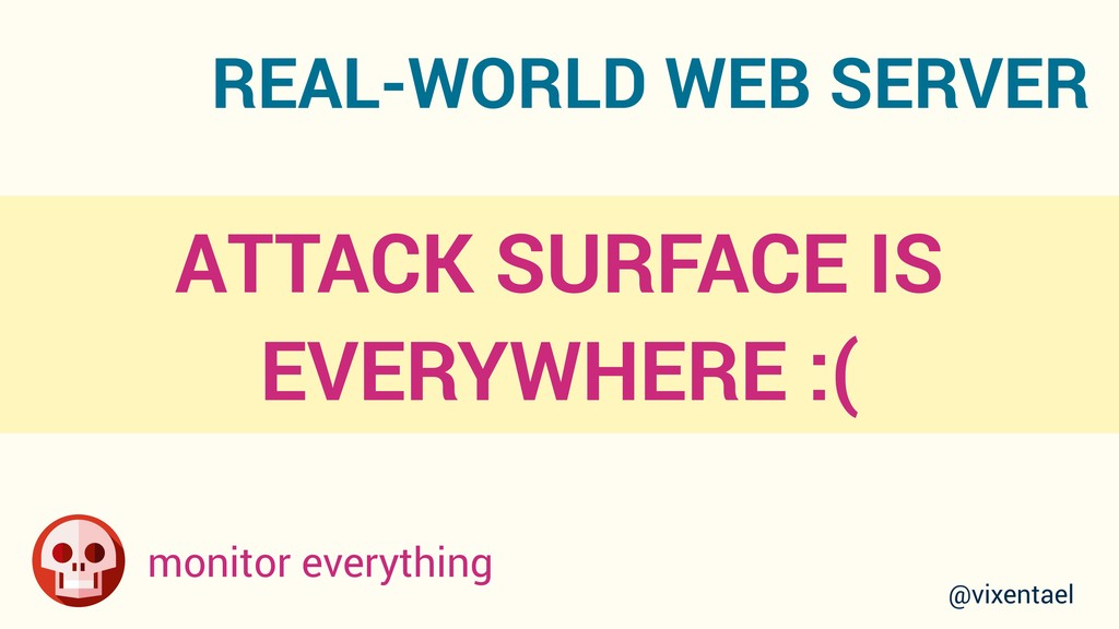 ATTACK SURFACE IS EVERYWHERE :( monitor everyth...