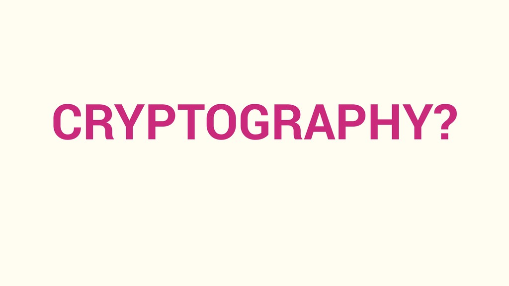 CRYPTOGRAPHY?