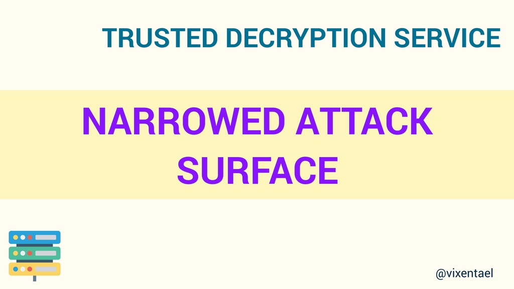 TRUSTED DECRYPTION SERVICE @vixentael NARROWED ...