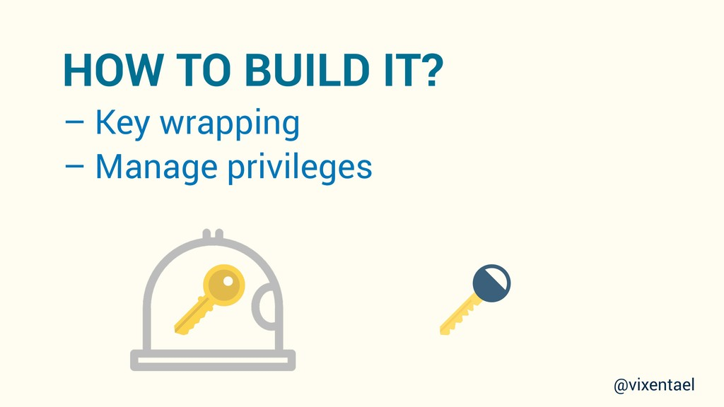 – Key wrapping – Manage privileges @vixentael H...