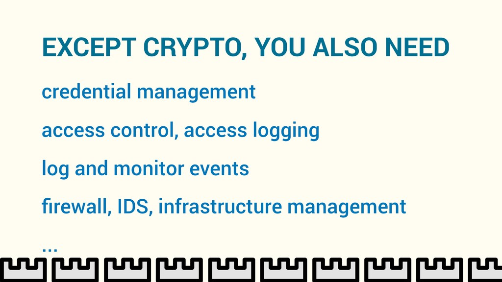 EXCEPT CRYPTO, YOU ALSO NEED log and monitor ev...