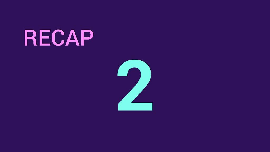 2 RECAP
