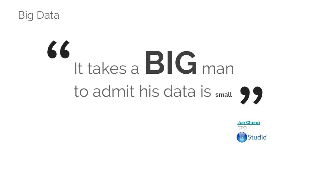 """It takes a BIG man to admit his data is small """"..."""