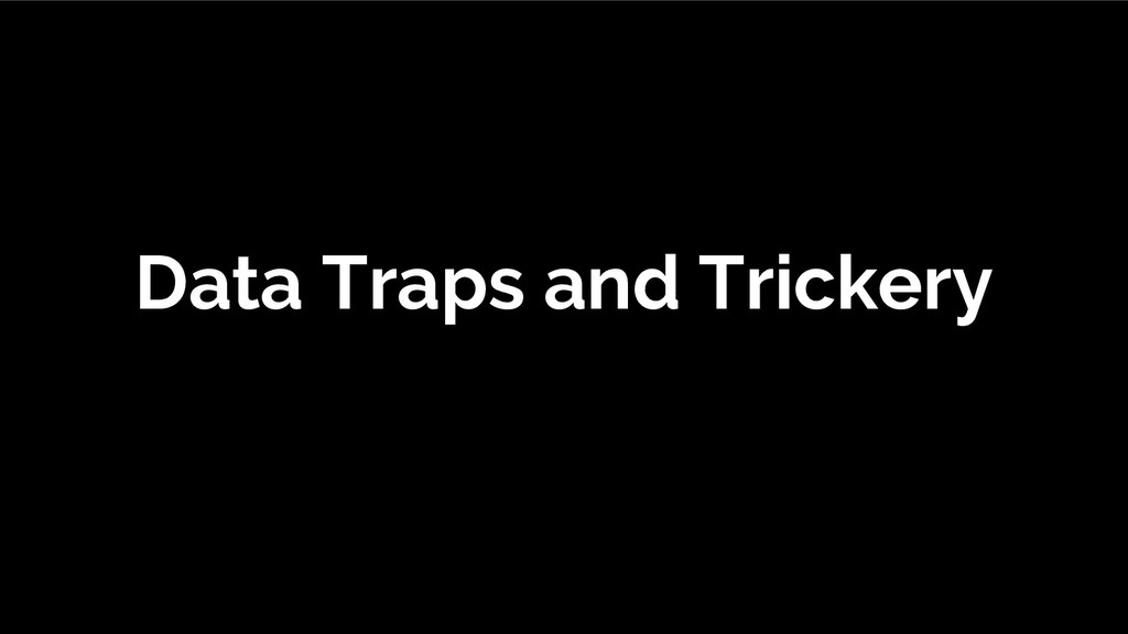 Data Traps and Trickery