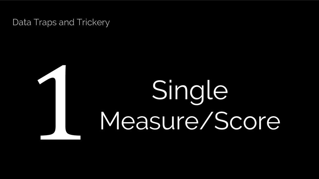 1 Single Measure/Score Data Traps and Trickery