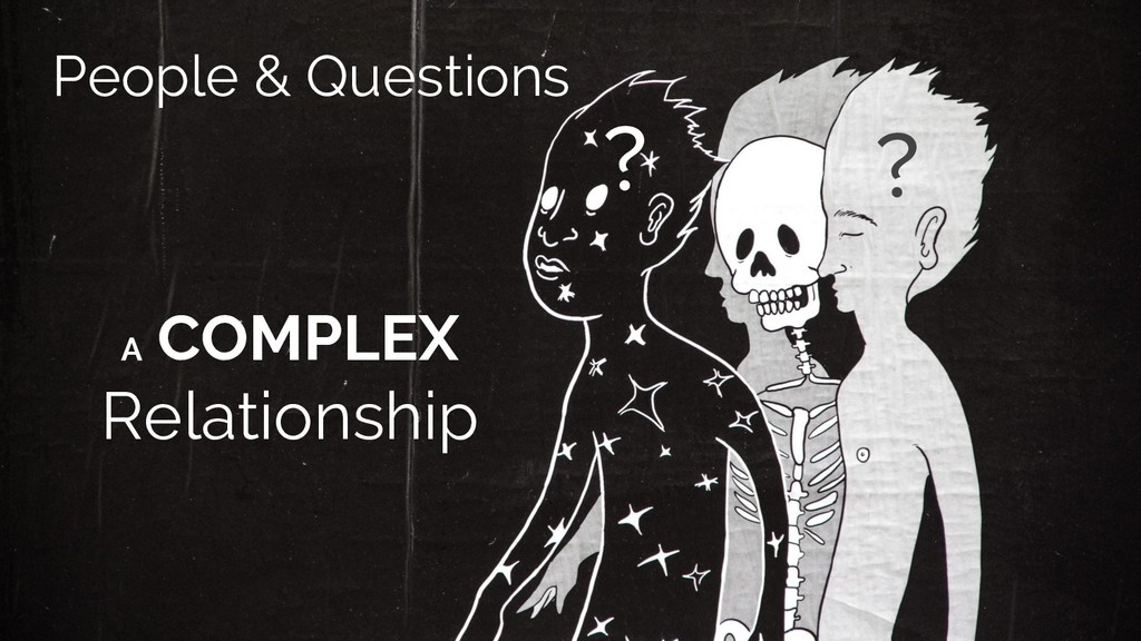 People & Questions A COMPLEX Relationship ? ?
