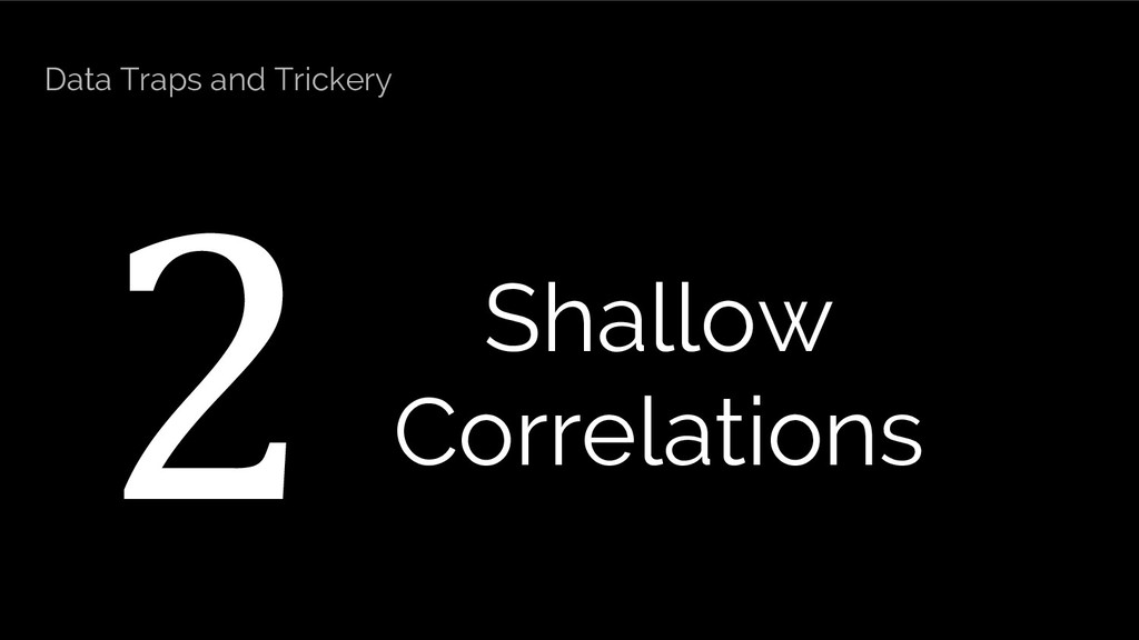2 Shallow Correlations Data Traps and Trickery