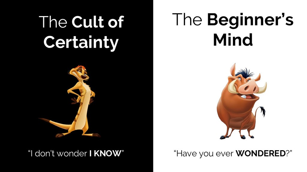 """The Cult of Certainty The Beginner's Mind """"I do..."""