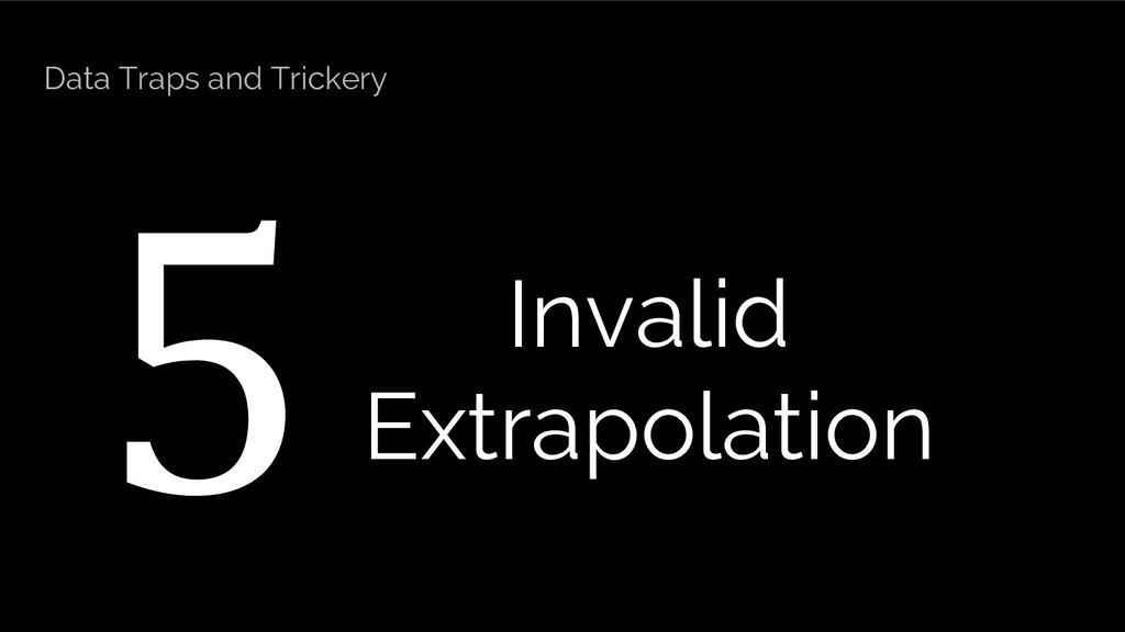 5 Invalid Extrapolation Data Traps and Trickery