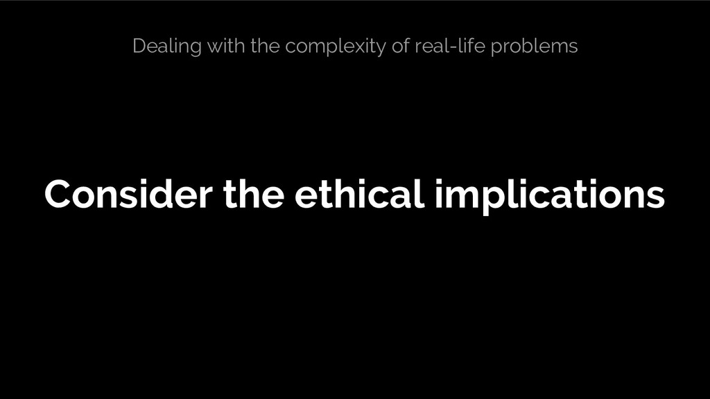 Consider the ethical implications Dealing with ...