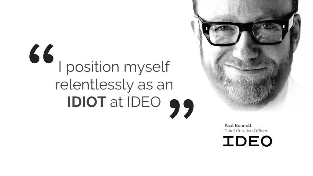 I position myself relentlessly as an IDIOT at I...
