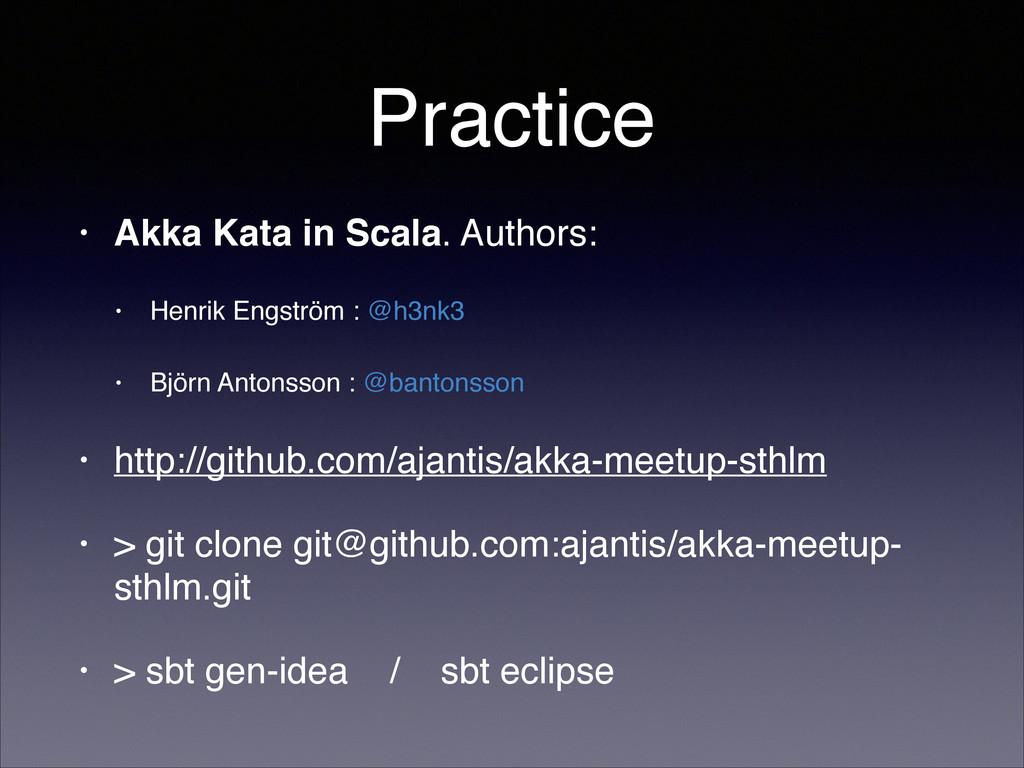 Practice • Akka Kata in Scala. Authors: ! ! • H...