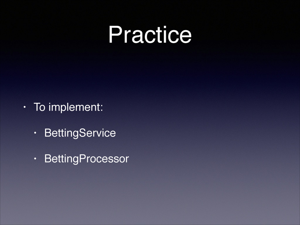 Practice • To implement:! • BettingService! • B...