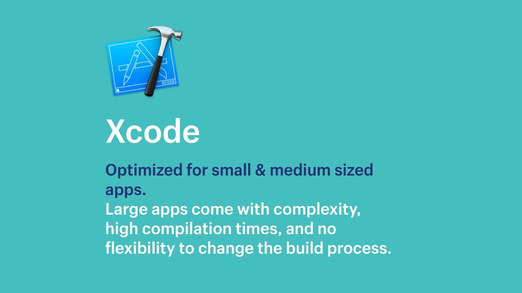 Xcode Optimized for small & medium sized apps. ...