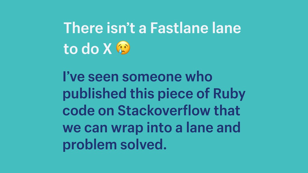 There isn't a Fastlane lane to do X  I've seen ...