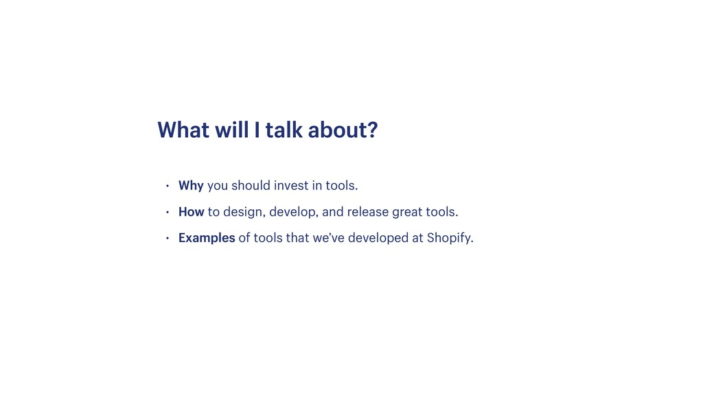 • Why you should invest in tools. • How to desi...