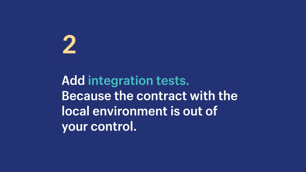 Add integration tests. Because the contract wit...