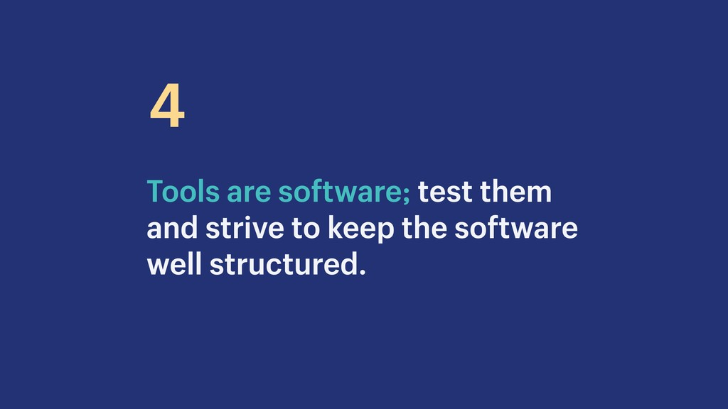 Tools are software; test them and strive to kee...