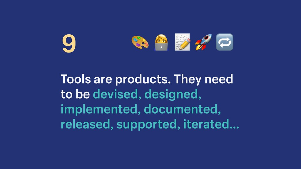 Tools are products. They need to be devised, de...