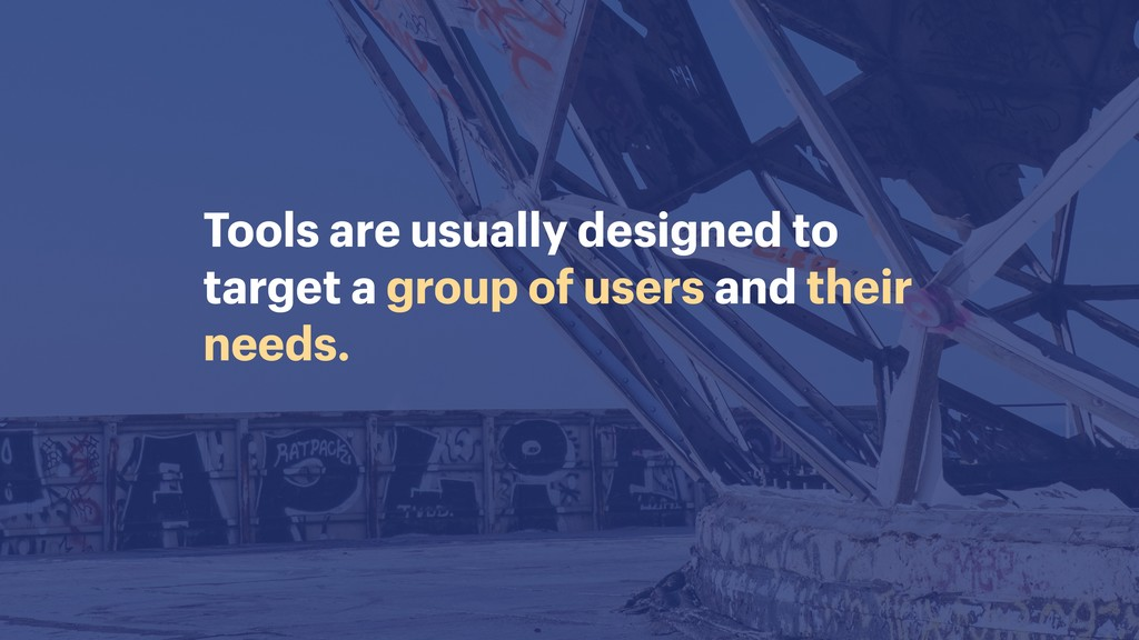 Tools are usually designed to target a group of...