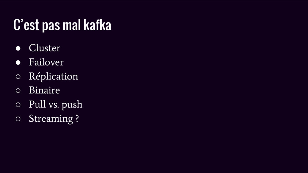 C'est pas mal kafka ● Cluster ● Failover ○ Répl...