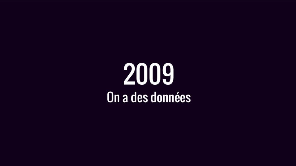 2009 On a des données