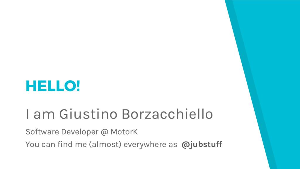 HELLO! I am Giustino Borzacchiello Software Dev...
