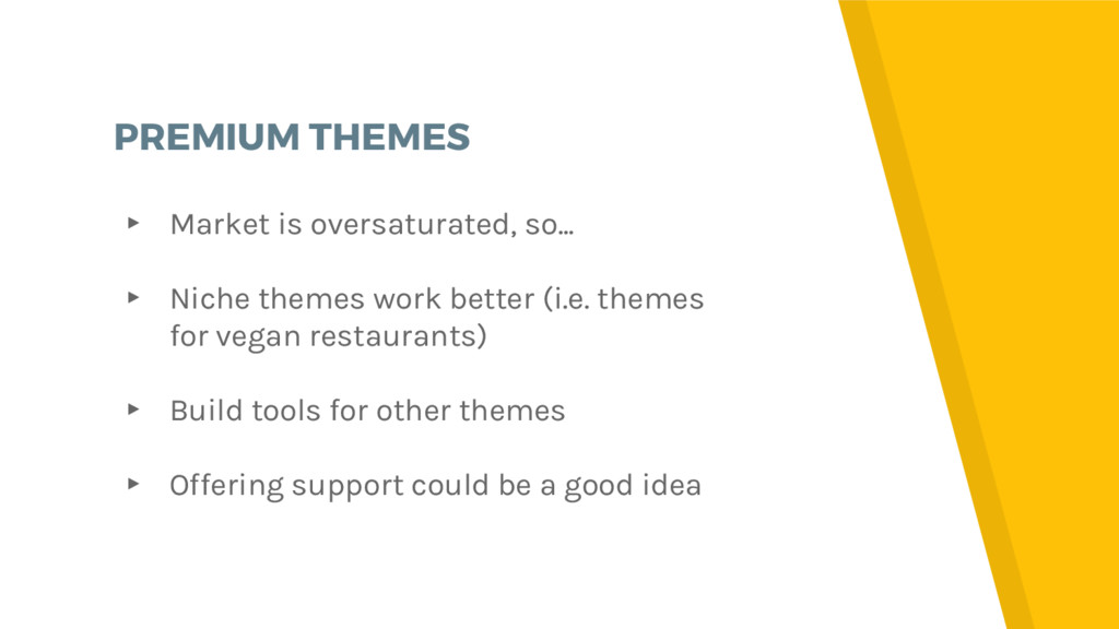PREMIUM THEMES ▸ Market is oversaturated, so......