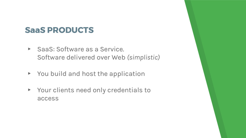 SaaS PRODUCTS ▸ SaaS: Software as a Service. So...