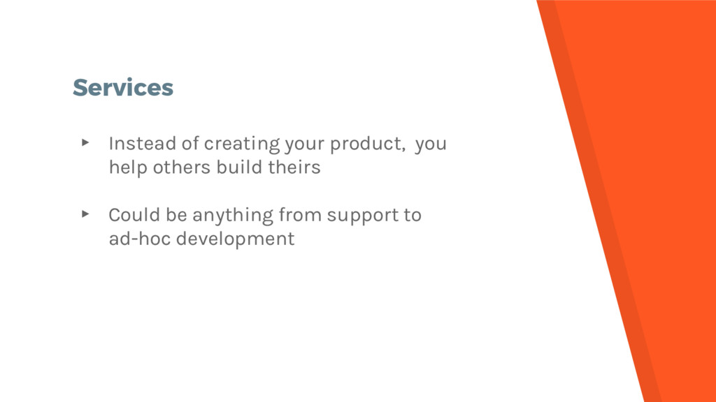 Services ▸ Instead of creating your product, yo...