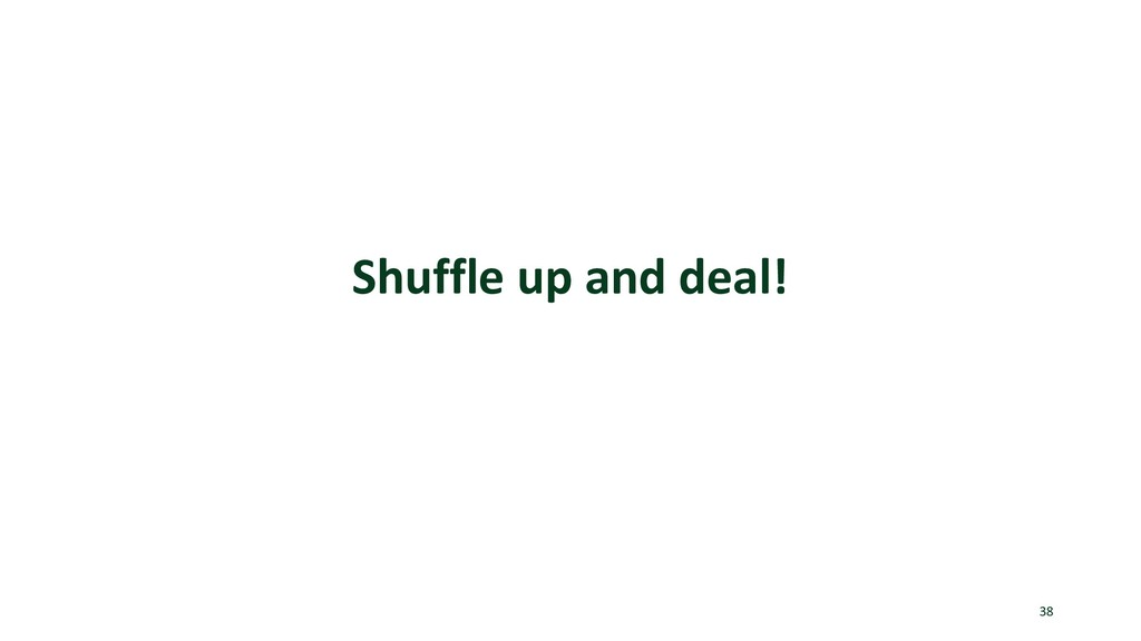Shuffle up and deal! 38