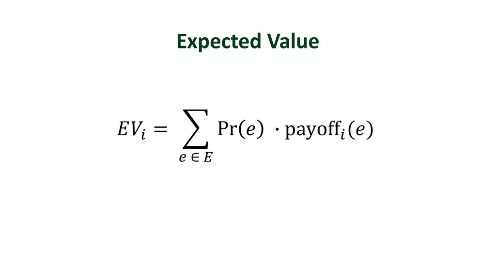 Expected Value . = Š Pr  Ž payoff. () • ∈ •