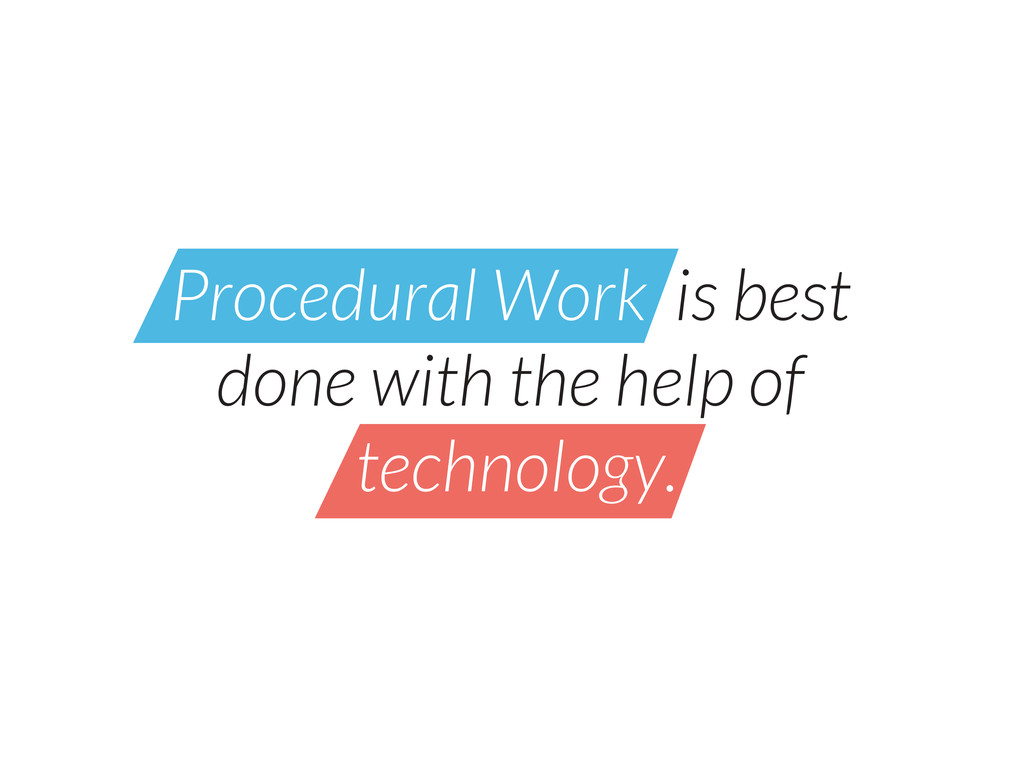 Procedural Work is best done with the help of t...