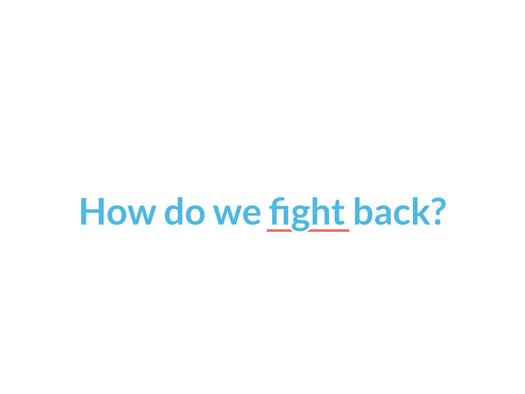 How do we fight back?