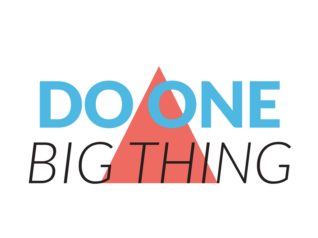 DO ONE BIG THING