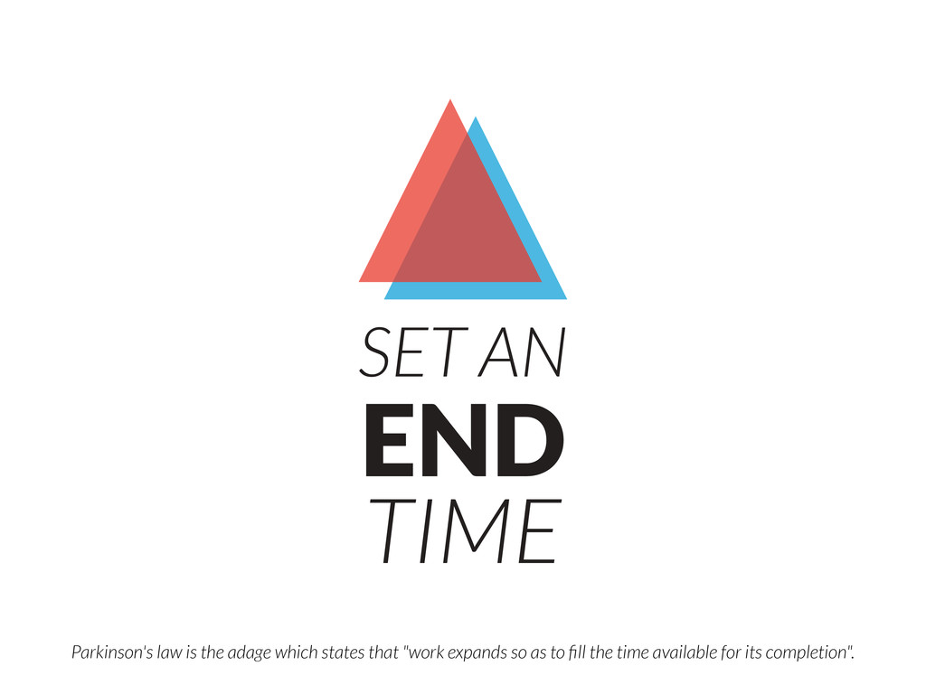 SET AN END TIME Parkinson's law is the adage wh...