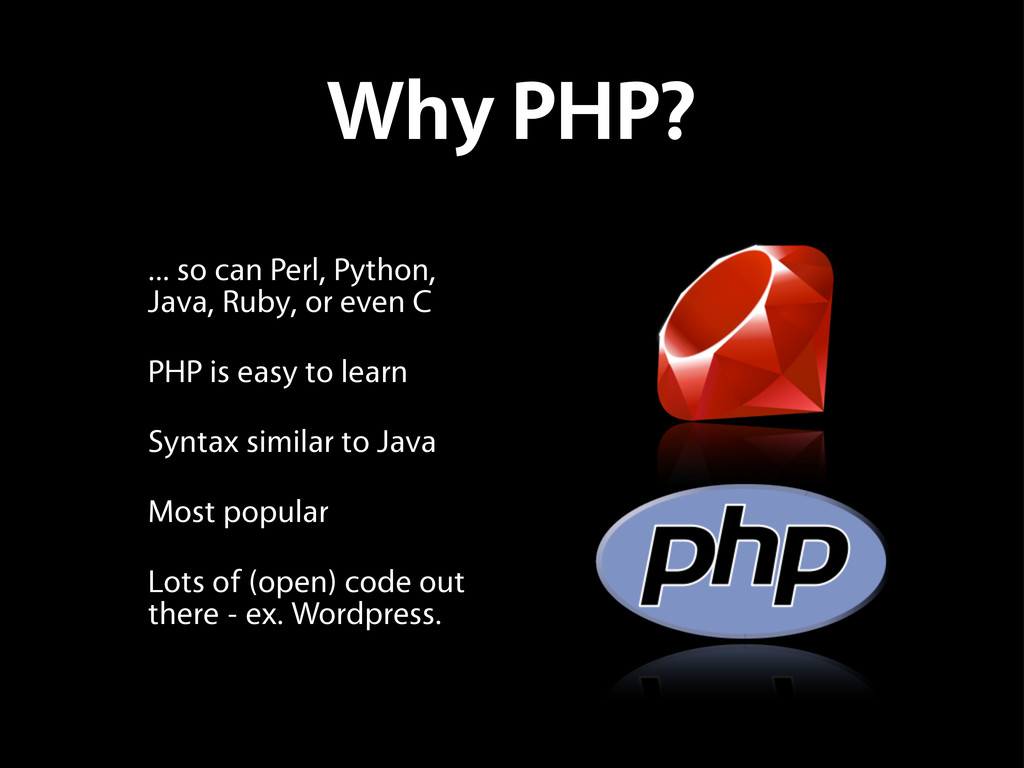Why PHP? ... so can Perl, Python, Java, Ruby, o...